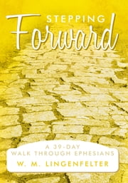 Stepping Forward - A 39-Day Walk Through Ephesians ebook by W. M. Lingenfelter