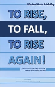 To Rise To Fall To Rise Again! - Rise Fall Rise Again ebook by Manycoloured Manley Nowaseb