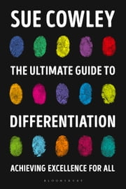 The Ultimate Guide to Differentiation - Achieving Excellence for All ebook by Sue Cowley