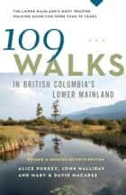 109 Walks in British Columbia's Lower Mainland ebook by Mary Macaree,David Macaree,Alice Purdey,John Halliday