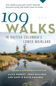 109 Walks in British Columbia's Lower Mainland - Revised & Updated Seventh Edition ebook by Mary Macaree,David Macaree,Alice Purdey,John Halliday