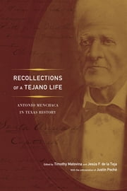 Recollections of a Tejano Life - Antonio Menchaca in Texas History ebook by Timothy Matovina,Jesús F. de la Teja,Justin Poché