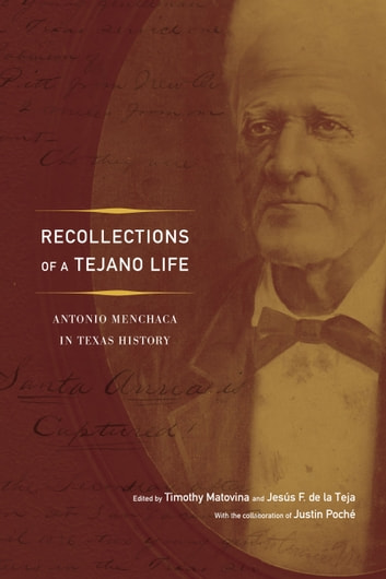 Recollections of a Tejano Life - Antonio Menchaca in Texas History ebook by Justin Poché