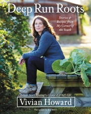 Deep Run Roots - Stories and Recipes from My Corner of the South ebook by Vivian Howard