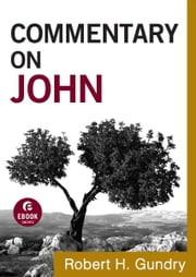 Commentary on John (Commentary on the New Testament Book #4) ebook by Robert H. Gundry