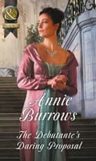 The Debutante's Daring Proposal (Mills & Boon Historical) (Regency Bachelors, Book 3) ebook by Annie Burrows