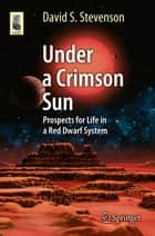 Under a Crimson Sun - Prospects for Life in a Red Dwarf System ebook by David S. Stevenson