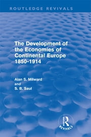 The Development of the Economies of Continental Europe 1850-1914 (Routledge Revivals) eBook by Alan Milward, S. B. Saul