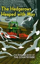 The Hedgerows Heaped with May - The Telegraph Book of the Countryside ebook by Stephen Moss