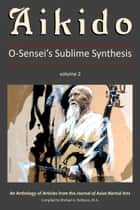 Aikido, Vol. 2: O-Sensei's Sublime Synthesis ebook by G. Paz-y-Miño, A. Espinosa, C. J. Dykhuizen,...
