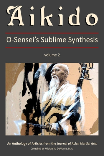 Aikido, Vol. 2: O-Sensei's Sublime Synthesis ebook by G. Paz-y-Miño,A. Espinosa,C. J. Dykhuizen,J. Barnet,B. Golden,G. Kennedy,J. Miller-Lane,M. Gauthier,R. Suenaka,C. Taylor,P. Linden,J. Paul