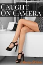 Caught On Camera ebook by Amity Wilde