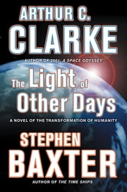 The Light of Other Days - A Novel of the Transformation of Humanity ebook by Arthur C. Clarke, Stephen Baxter