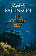 The Golden Reef ebook by James Pattinson