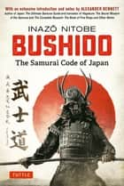Bushido: The Samurai Code of Japan - With an Extensive Introduction and Notes by Alexander Bennett eBook by Inazo Nitobe, Alexander Bennett