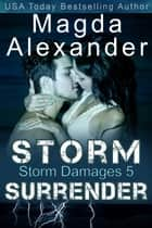 Storm Surrender - Storm Damages, #5 ebook by Magda Alexander