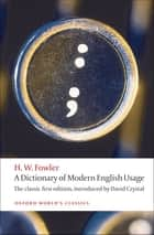 A Dictionary of Modern English Usage:The Classic First Edition - The Classic First Edition ebook by H. W. Fowler, David Crystal