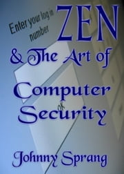 Zen and The Art of Computer Security ebook by Johnny Sprang