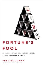 Fortune's Fool - Edgar Bronfman, Jr., Warner Music, and an Industry in Crisis ebook by Fred Goodman
