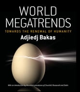 World Megatrends: Towards the Renewal of Humanity ebook by Bakas, Adjiedj