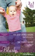 The Baby Wore A Badge/The Texan's Secret ebook by Marie Ferrarella, Linda Warren