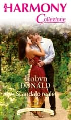 Scandalo reale - Harmony Collezione eBook by Robyn Donald