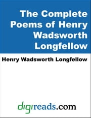 The Complete Poems of Henry Wadsworth Longfellow ebook by Longfellow, Henry Wadsworth