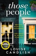 Those People - From the bestselling author of OUR HOUSE eBook by Louise Candlish
