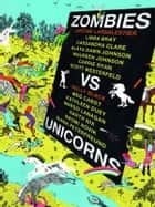 Zombies Vs Unicorns ebook by Justine Larbalestier, Holly Black