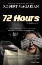 72 Hours: A thriller novel ebook by Robert Magarian