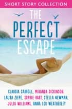 The Perfect Escape: Romantic short stories to relax with ebook by Claudia Carroll, Miranda Dickinson, Julia Williams,...
