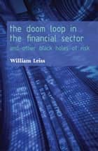 The Doom Loop in the Financial Sector - And Other Black Holes of Risk ebook by William Leiss