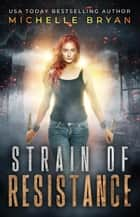 Strain of Resistance - The Bixby Series ebook by Michelle Bryan