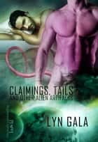 Claimings, Tails, and Other Alien Artifacts ebook by Lyn Gala