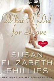 What I Did for Love - A Novel ebook by Susan Elizabeth Phillips