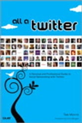 All a Twitter - A Personal and Professional Guide to Social Networking with Twitter ebook by Tee Morris