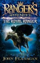 Ranger's Apprentice: The Royal Ranger ebook by
