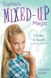 Sophie's Mixed-Up Magic: Under a Spell - Book 2 ebook by Amanda Ashby