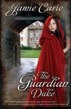 The Guardian Duke: A Forgotten Castles Novel ebook by Jamie Carie