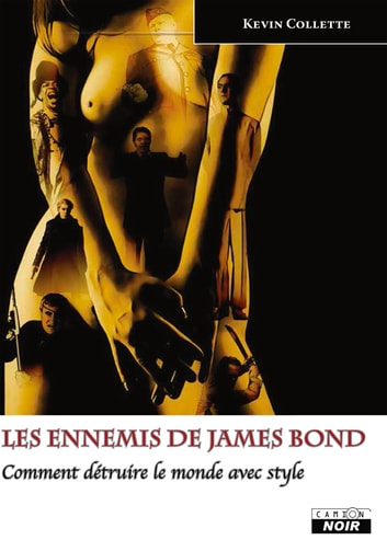 LES ENNEMIS DE JAMES BOND - Comment détruire le monde avec style ebook by Kevin Collette