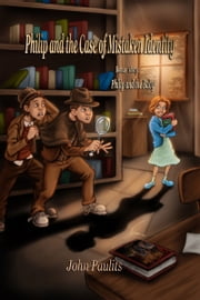 Philip And The Case Of Mistaken Identity and Philip And The Baby ebook by John Paulits
