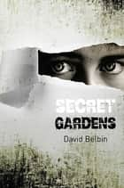 Secret Gardens ebook by David Belbin