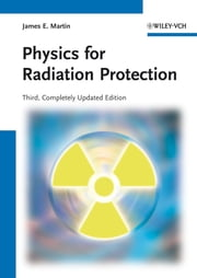 Physics for Radiation Protection ebook by James E. Martin
