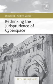 Rethinking the Jurisprudence of Cyberspace eBook by Chris Reed, Andrew Murray