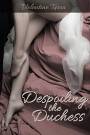 Despoiling the Duchess ebook by Valentine Tyron