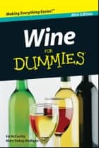 Wine For Dummies, Mini Edition ebook by Ed McCarthy, Mary Ewing-Mulligan