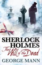 Sherlock Holmes: The Will of the Dead ebook by  George Mann