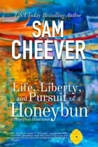 Life, Liberty & Pursuit of a Honeybun ebook by Sam Cheever