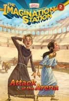 Attack at the Arena ebook by Paul McCusker, Marianne Hering