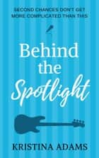 Behind the Spotlight ebook by Kristina Adams